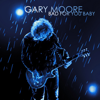 GARY MOORE BAD FOR YOU BABY.jpg