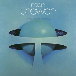 ROBIN TROWER TWICE REMOVED FROM YESTERDAY.jpg