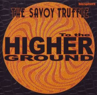 SAVOY TRUFFLE TO THE HIGHER GROUND.jpg